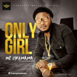 "Mc Iykemama – ""Only Girl"""
