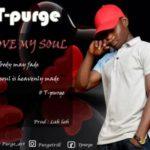 "T-Purge – ""Love My Soul"""