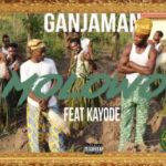 """Ganjaman – """"Malowo"""" ft. Kayode Fatoba"""