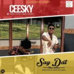 "VIDEO: Ceesky – ""SAY DAT"""
