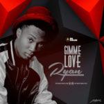 """Ryan – """"Gimme Love"""" f. Ceeza Milli"""