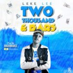 "Leke Lee – ""Two Thousand And Bars"""