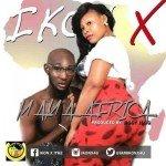 VIDEO & AUDIO: Ikon X – Mama Africa