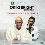 "Okiki Bright – ""Gbagbe Boshey Shele"" ft. Oriste Femi"