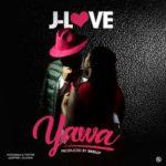 "J-Love – ""Yawa"" (Prod. By E-Kelly)"