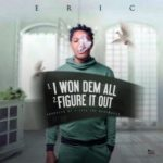 "Eric – ""I Won Them All"" + ""Figure It Out"" (Prod. By T-izze TBM)"