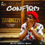 "Dan Drizzy – ""Confirm"""