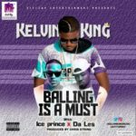 "Kelvin King – ""Balling Is A Must"" ft. Ice Prince & Da'L.E.S"