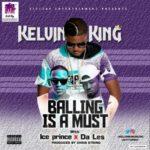 "Kelvin King – ""Balling Is A Must"" ft. Ice Prince & Da'L.E.S"