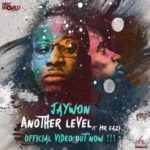 "VIDEO: Jaywon – ""Another Level"" ft. Mr. Eazi"