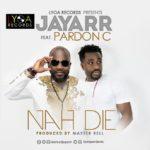 """JayArr – """"Nah Die"""" ft. Pardon C"""