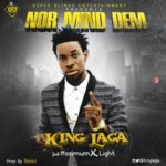 "King Laga  – ""Nor Mind Dem"" ft. Maximum & Light (Prod. Selez)"
