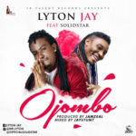 "VIDEO: Lyton Jay – ""Ojombo"" ft. Solidstar"
