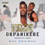 "Teddy Ziggy – ""Okpanikebe"" ft. Chuddy K  (Prod. Eminik)"