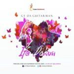 """GT Da Guitarman – """"Ife Dakun"""""""