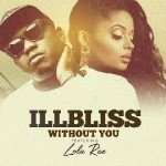 "iLLbliss – ""Without You"" ft. Lola Rae"