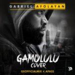 "Gabriel Afolayan – ""Gamululu"" (Prod. Geofficialmix & Apass)"