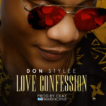 "Don Stylee – ""Love Confession"" (Prod. By Ckay)"