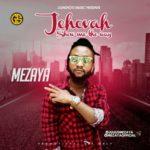 """Mezaya – """"Jahova Show Me Da Way"""""""