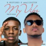 """Bmystireo – """"My Vibe"""" ft. Small Doctor"""