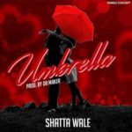 "Shatta Wale – ""Umbrella"" (Prod.By Willisbeats)"