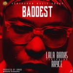 "VIDEO: Lalabanks – ""Baddest"" ft. Rayce (Prod. Jambo)"