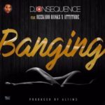 DJ Consequence – Banging ft. Reekado Banks & Attitude