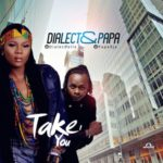 Dialect – Take You ft. Papa (Prod. By Dialect)