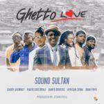 VIDEO: Sound Sultan – Ghetto Love ft. Ghetto Kings