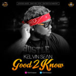 Kelvin Sean – Good 2 Know