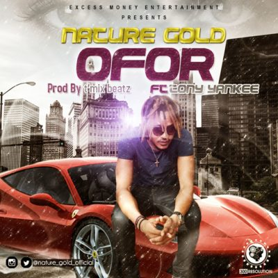 [Music] Nature Gold – Ofor Ft. Tony Yankee