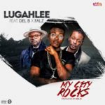 Lugahlee – My City Rocks ft. Del B & Falz