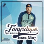 VIDEO: Tony2Dope – Leave Story ft. Kolorado