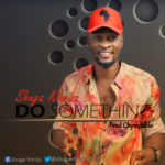 Shuga Khrizz – Do Something [Prod. Chympablo]