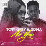 Toby Grey – Na U Ft. Soma (Prod. By Tyemmy)