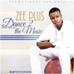 Zee Plus – Dance To The Music (Prod. By Emmy Ace)