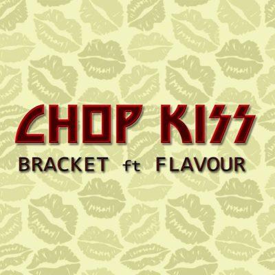 """chop kiss 1 1 - Bracket – """"Chop Kiss"""" f. Flavour (Prod. Masterkraft)"""