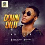 Whizper – Down On It (Prod. By Major Bangz)