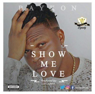 VIDEO: Baykon – Show Me Love (Prod. By DJ Coublon)