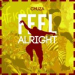 Chuza – 'Feel Alright'