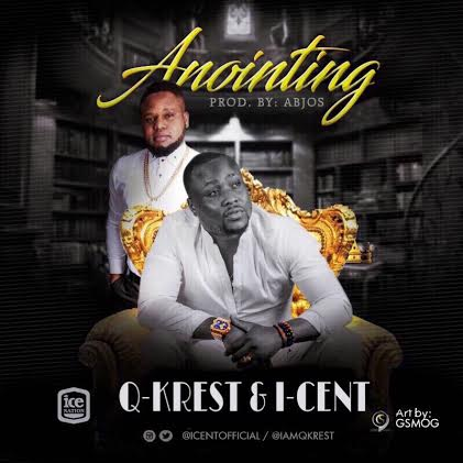 [Music + Video] Q-Krest X I-Cent – Anointing (Prod. By AB Jos)