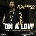 Powpeezy – On A Low