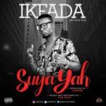 Ikfada – Suya Yah (Prod. Gwheen)