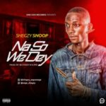 Shegzy Snoop – No So We Dey