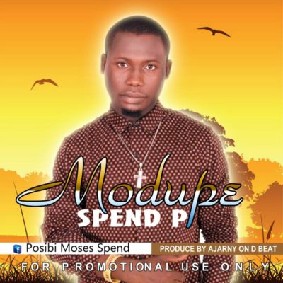 [Music] Spend P – Modupe (Prod. By Ajarny)
