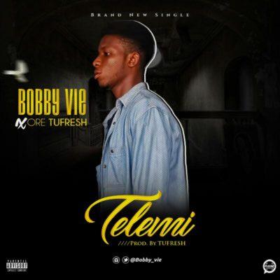 [Music] Bobby Vie x Ore Tufresh – Telemi