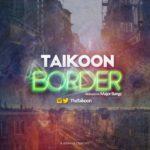 Taikoon – Border (Prod by Major Bangz)