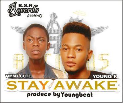 [Music] Timmy Cute X Young P – Stay Awake