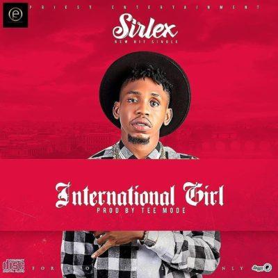 [Music] Sirlex – International Girl (Prod. By Tee Mode)