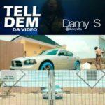 AUDIO | VIDEO : Danny S – 'Tell Dem'